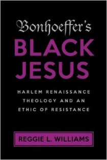Reggie L. Williams, Bonhoeffer's Black Jesus