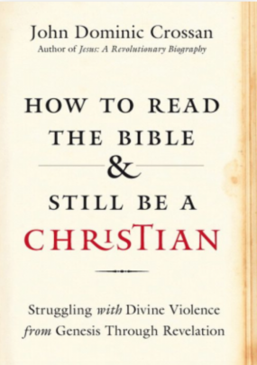 John Dominic Crossan, How to Read the Bible and Still Be a Christian, HarperOne, 2015, 272pp., $26.99