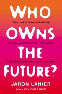 Jaron Lanier, Who Owns the Future?, Simon & Schuster, 2014, 448pp., $17