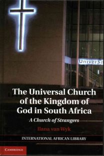 Ilana Van Wyk, The Universal Church of the Kingdom of God in South Africa: A Church of Strangers, Cambridge University Press, 2014, 299pp., $99