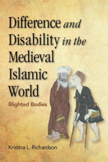 Kristina L. Richardson, Difference and Disability in the Medieval Islamic World: Blighted Bodies, Edinburgh University Press, 2012/2014, 167pp., $110