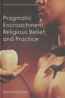 Aaron Rizzieri, Pragmatic Encroachment, Religious Belief, and Practice, Palgrave MacMillan, 2013, 167pp., $95