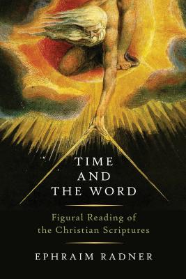 Ephraim Radner, Time and the Word: Figural Reading of the Christian Scriptures, Eerdmans, 2016, 326 pp., $50.00